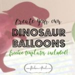 Dinosaur party balloons [with FREEBIE templates]