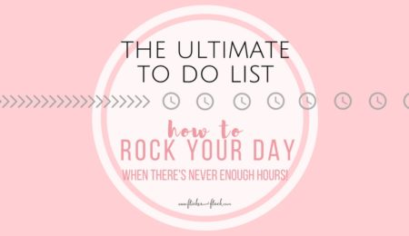 The Ultimate To Do List!  How to ROCK your day when there's never enough hours