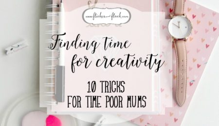 Finding time to be creative | 10 tricks for time poor mums